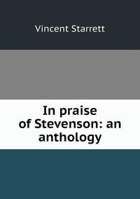 In praise of Stevenson: an anthology, Vincent Starrett обложка-превью