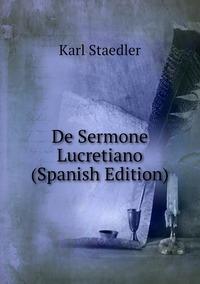 De Sermone Lucretiano (Spanish Edition), Karl Staedler обложка-превью