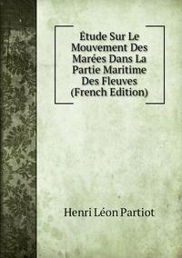 Étude Sur Le Mouvement Des Marées Dans La Partie Maritime Des Fleuves (French Edition), Henri Leon Partiot обложка-превью
