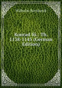 Konrad Iii.: Th. 1138-1145 (German Edition), Wilhelm Bernhardi обложка-превью