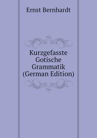 Kurzgefasste Gotische Grammatik (German Edition), Ernst Bernhardt обложка-превью