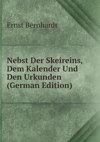 Nebst Der Skeireins, Dem Kalender Und Den Urkunden (German Edition), Ernst Bernhardt обложка-превью