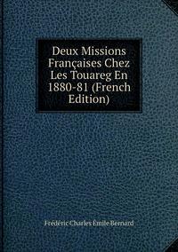 Deux Missions Françaises Chez Les Touareg En 1880-81 (French Edition), Frederic Charles Emile Bernard обложка-превью