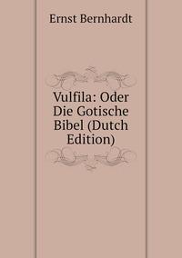 Vulfila: Oder Die Gotische Bibel (Dutch Edition), Ernst Bernhardt обложка-превью