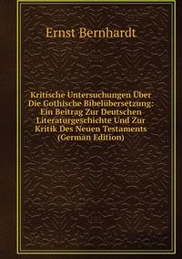 Kritische Untersuchungen Über Die Gothische Bibelübersetzung: Ein Beitrag Zur Deutschen Literaturgeschichte Und Zur Kritik Des Neuen Testaments (German Edition), Ernst Bernhardt обложка-превью