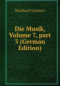 Die Musik, Volume 7,part 3 (German Edition), Bernhard Schuster обложка-превью