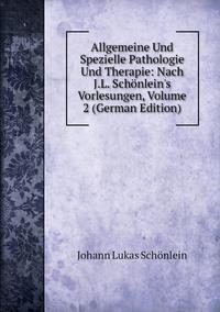 Allgemeine Und Spezielle Pathologie Und Therapie: Nach J.L. Schönlein's Vorlesungen, Volume 2 (German Edition), Johann Lukas Schonlein обложка-превью