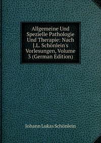Allgemeine Und Spezielle Pathologie Und Therapie: Nach J.L. Schönlein's Vorlesungen, Volume 3 (German Edition), Johann Lukas Schonlein обложка-превью