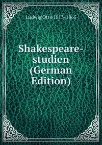 Shakespeare-studien (German Edition), Ludwig Otto 1813-1865 обложка-превью