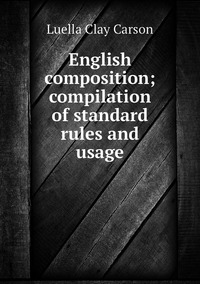 English composition; compilation of standard rules and usage, Luella Clay Carson обложка-превью