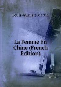 La Femme En Chine (French Edition), Louis-Auguste Martin обложка-превью