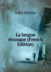 La langue étrusque (French Edition), Jules Martha обложка-превью