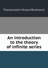 An introduction to the theory of infinite series, Thomas John I'anson Bromwich обложка-превью