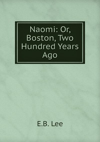 Naomi: Or, Boston, Two Hundred Years Ago, E.B. Lee обложка-превью