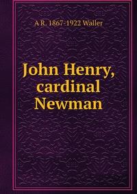 John Henry, cardinal Newman, A R. 1867-1922 Waller обложка-превью