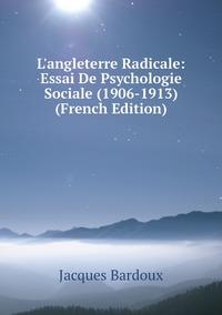 L'angleterre Radicale: Essai De Psychologie Sociale (1906-1913) (French Edition), Jacques Bardoux обложка-превью
