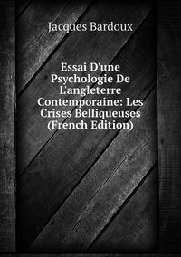 Essai D'une Psychologie De L'angleterre Contemporaine: Les Crises Belliqueuses (French Edition), Jacques Bardoux обложка-превью