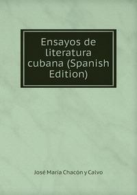 Ensayos de literatura cubana (Spanish Edition), Jose Maria Chacon y Calvo обложка-превью