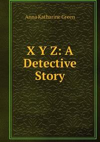 X Y Z: A Detective Story, Green Anna Katharine обложка-превью