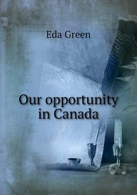 Our opportunity in Canada, Eda Green обложка-превью