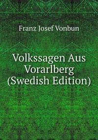 Volkssagen Aus Vorarlberg (Swedish Edition), Franz Josef Vonbun обложка-превью