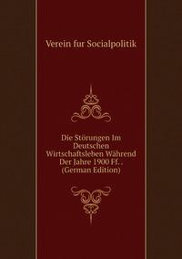 Die Störungen Im Deutschen Wirtschaftsleben Während Der Jahre 1900 Ff. . (German Edition), Verein fur Socialpolitik обложка-превью