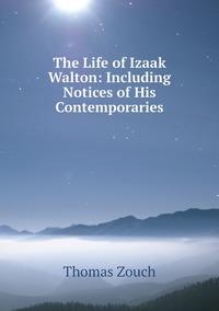The Life of Izaak Walton: Including Notices of His Contemporaries, Thomas Zouch обложка-превью