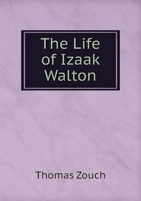 The Life of Izaak Walton, Thomas Zouch обложка-превью