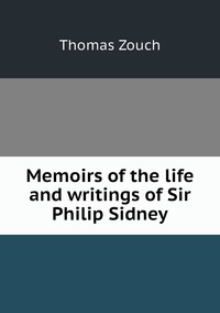 Memoirs of the life and writings of Sir Philip Sidney, Thomas Zouch обложка-превью