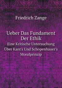 Ueber Das Fundament Der Ethik: Eine Kritische Untersuchung Über Kant's Und Schopenhauer's Moralprinzip, Friedrich Zange обложка-превью
