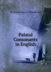 Palatal Consonants in English, Benjamin Duryea Woodward обложка-превью