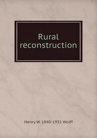 Rural reconstruction, Henry W. 1840-1931 Wolff обложка-превью