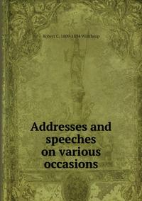 Addresses and speeches on various occasions, Robert C. 1809-1894 Winthrop обложка-превью