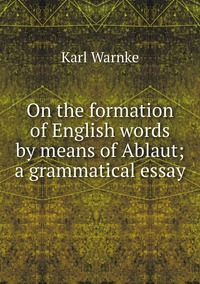 On the formation of English words by means of Ablaut; a grammatical essay, Karl Warnke обложка-превью