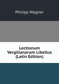 Lectionum Vergilianarum Libellus (Latin Edition), Philipp Wagner обложка-превью