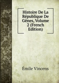Histoire De La République De Gênes, Volume 2 (French Edition), Emile Vincens обложка-превью
