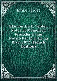 OEuvres De É. Verdet: Notes Et Mémoires. Précédés D'une Notice Par M.a. De La Rive. 1872 (French Edition), Emile Verdet обложка-превью