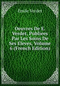 Oeuvres De E. Verdet, Publiees Par Les Soins De Ses Eleves, Volume 6 (French Edition), Emile Verdet обложка-превью