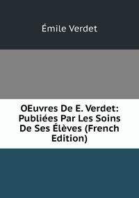 OEuvres De E. Verdet: Publiées Par Les Soins De Ses Élèves (French Edition), Emile Verdet обложка-превью