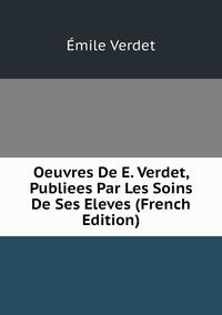 Oeuvres De E. Verdet, Publiees Par Les Soins De Ses Eleves (French Edition), Emile Verdet обложка-превью