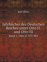 Jahrbücher des Deutschen Reiches unter Otto II. und Otto III: Band 1. Otto II. 973-983, Karl Uhlirz обложка-превью