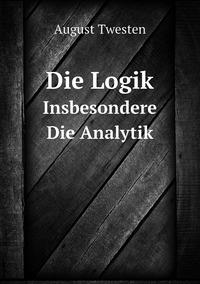 Die Logik: Insbesondere Die Analytik, August Twesten обложка-превью