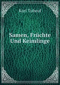 Samen, Früchte Und Keimlinge, Karl Tubeuf обложка-превью