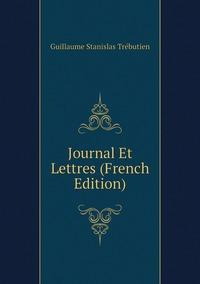 Journal Et Lettres (French Edition), Guillaume Stanislas Trebutien обложка-превью