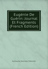 Eugénie De Guérin: Journal Et Fragments (French Edition), Guillaume Stanislas Trebutien обложка-превью