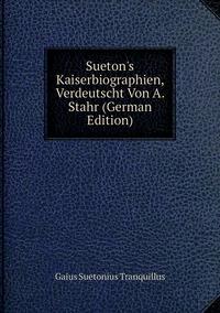 Sueton's Kaiserbiographien, Verdeutscht Von A. Stahr (German Edition), Gaius Suetonius Tranquillus обложка-превью