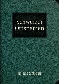 Schweizer Ortsnamen, Julius Studer обложка-превью
