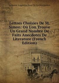 Lettres Choisies De M. Simon: Où L'on Trouve Un Grand Nombre De Faits Anecdotes De Literature (French Edition), Antoine Augustin Bruz De La Martiniere обложка-превью