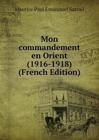 Mon commandement en Orient (1916-1918) (French Edition), Maurice Paul Emannuel Sarrail обложка-превью
