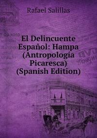 El Delincuente Español: Hampa (Antropología Picaresca) (Spanish Edition), Rafael Salillas обложка-превью